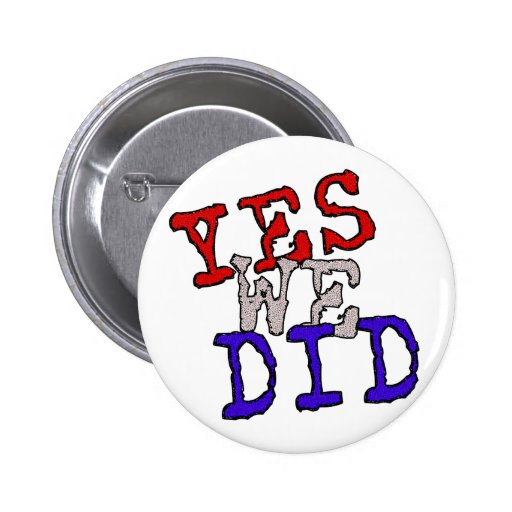 Yes We Did Button!