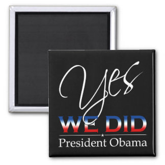 YES We Did Obama - Square Magnet