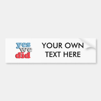 Yes we did T-shirt Bumper Stickers