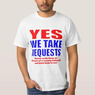 Yes We Take Requests...for $20 T-Shirt