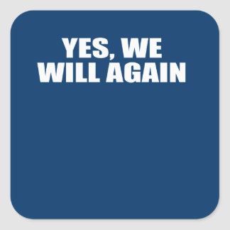 YES, WE WILL AGAIN SQUARE STICKER