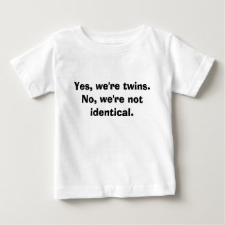 Yes, we're twins.No, we're not identical. Baby T-Shirt