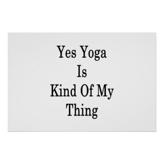 Yes Yoga Is Kind Of My Thing Poster