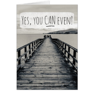 Yes, You Can Even | Funny Inspirational Quote Card