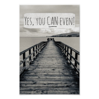 Yes You Can Even | Funny Motivational Quote Poster