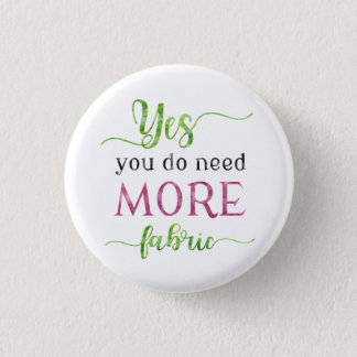 Yes You Do Need More Fabric Pinback Button