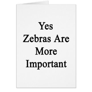 Yes Zebras Are More Important Cards
