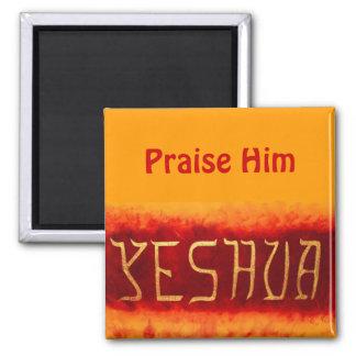 (Yeshua, Praise Him )magnet Square Magnet