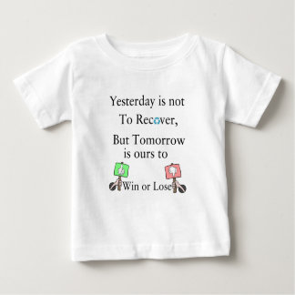 Yesterday is not ours to Recover, But Tomorrow is Baby T-Shirt