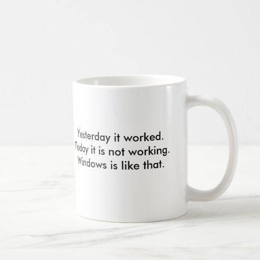 Yesterday it worked.Today it is not working.Win... Mugs