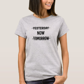 Yesterday Now Tomorrow motivational T-Shirt