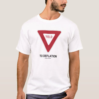 Yield To Deflation (Economics Humor Sign) T-Shirt