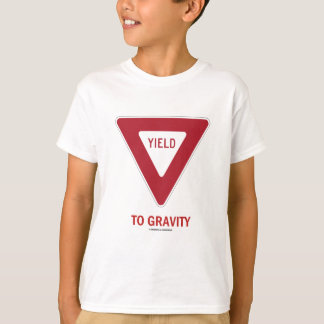 Yield To Gravity (Traffic Sign Physics Humor) T-Shirt