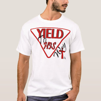 Yield To HIS Way T-Shirt
