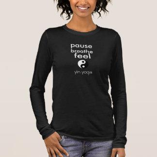 Yin Yoga T-Shirt: Pause Breathe Feel Long Sleeve T-Shirt