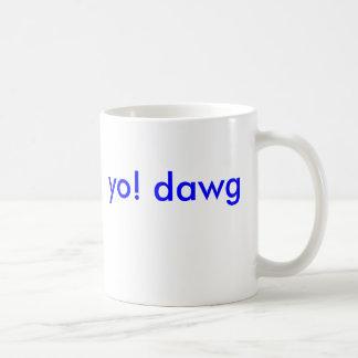 yo! dawg coffee mug