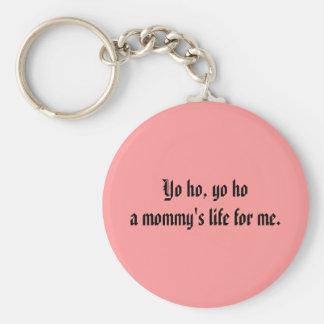 Yo ho, yo hoa mommy's life for me. basic round button key ring