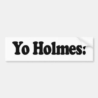 Yo Holmes Car Bumper Sticker