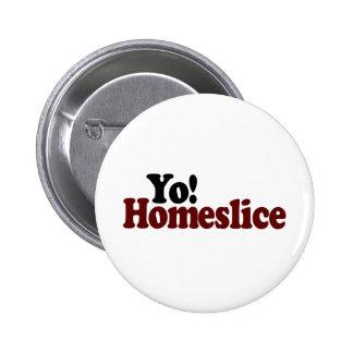 Yo Homeslice 6 Cm Round Badge