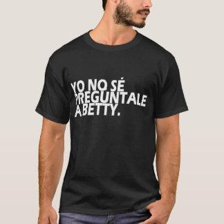Yo No Sé, Pregúntale a Betty. T-Shirt