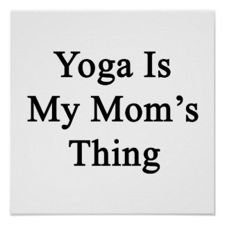Yoga Is My Mom's Thing Poster