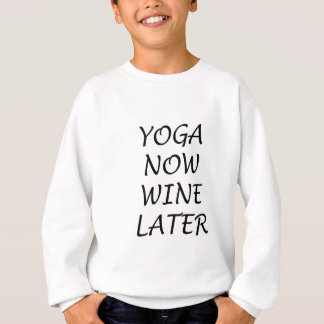 Yoga Now Wine Later Sweatshirt