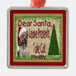 Yorkie Dear Santa Leave Presents Take Cat Ornament Silver-Colored Square Ornament