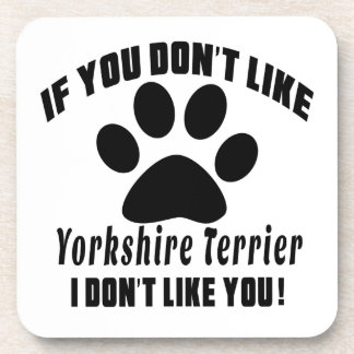 Yorkshire Terrier Don't Like Designs Beverage Coasters