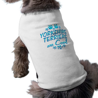 Yorkshire Terriers are Cool Shirt