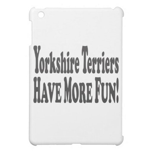 Yorkshire Terriers Have More Fun! Case For The iPad Mini