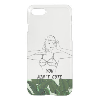 You Ain't Cute Minimal Funny Vintage iPhone 7 Case