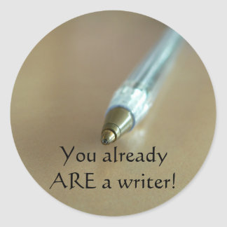 You Already ARE a Writer! (with Pen) Round Sticker