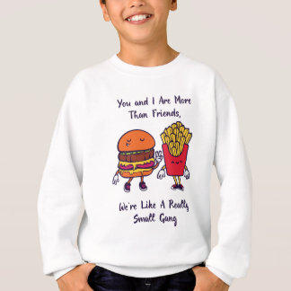 You And I Are More Than Friends Sweatshirt