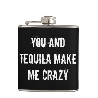 YOU AND TEQUILA MAKE ME CRAZY HIP FLASK