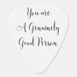 You are a Genuinely Good Person, Inspiring Message Guitar Pick