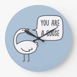 You Are A Goose Large Clock