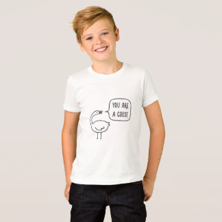 You Are A Goose T-Shirt