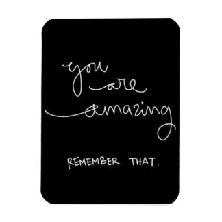 YOU ARE AMAZING REMEMBER THAT COMPLIMENTS ENCOURAG RECTANGULAR MAGNET