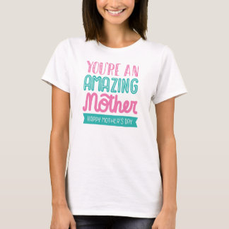 You are an Amazing Mother Mothers Day t-shirt