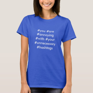 #you #are #annoying #with #your #unnecessary #hash T-Shirt