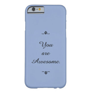 """""""You are Awesome."""" Colors this season """"Serenity"""" Barely There iPhone 6 Case"""