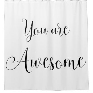 You are Awesome, Inspiring Message Shower Curtain