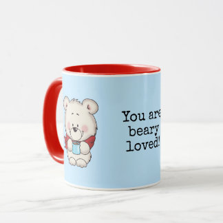 You are beary loved mug. Cute mug with a bear.