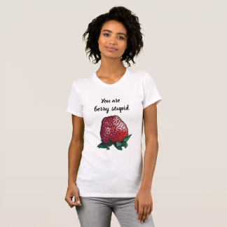 You Are Berry Stupid - Funny Shirt