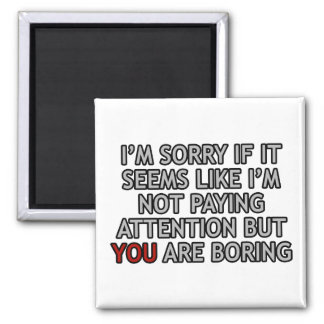 You Are Boring Magnet
