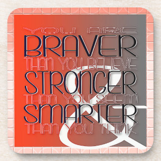 You are Braver Believe Stronger Seem Smarter Think Coaster