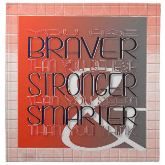 You are Braver Believe Stronger Seem Smarter Think Napkin