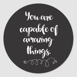 You Are Capable Of Amazing Things Classic Round Sticker