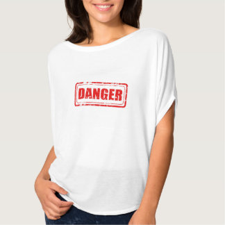 You are danger! T-Shirt