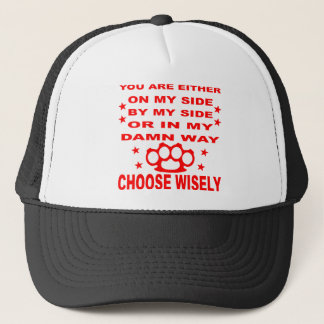 You Are Either On My Side By My Side Or In My Way Trucker Hat